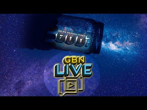 GBNLive - Episode 172 - Do We Really Know God?