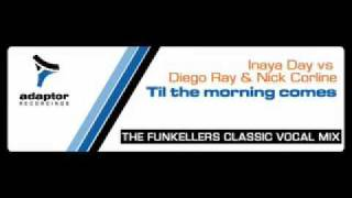 INAYA DAY vs DIEGO RAY & NICK CORLINE_Til The Morning Comes (Funkellers Classic Vocal Mix)