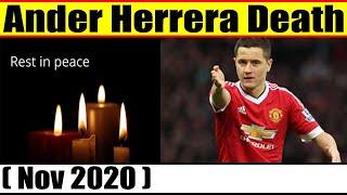 Ander Herrera Death {Nov 2020} Cause Of Death, Obituary, Reason