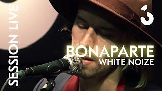 Bonaparte - White Noize - SESSION LIVE