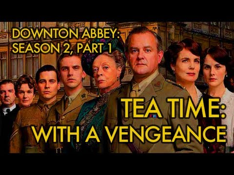 The Boyfriend's Guide to Downton Abbey Season 2 - Part 1 of 2: Tea Time  With a Vengeance