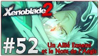 [Let's Play] Xenoblade Chronicles 2 FR HD #52 - Un Allié Ennemi et le Nom de l'Aegis !