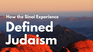 How the Sinai Experience Defined Judaism