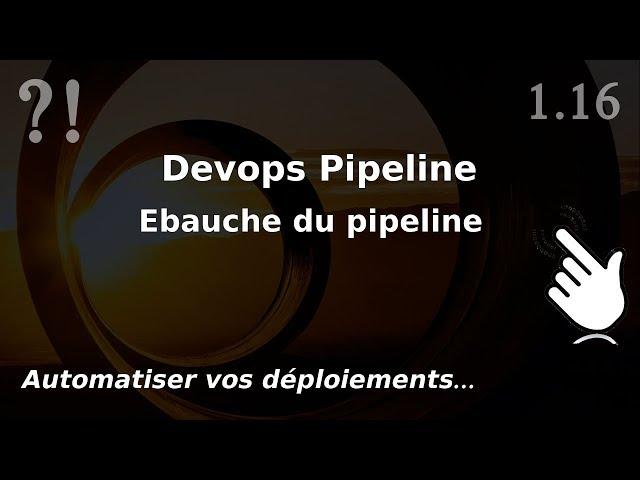 Pipeline Devops - 1.16. Ebauche et chronologie   tutos fr