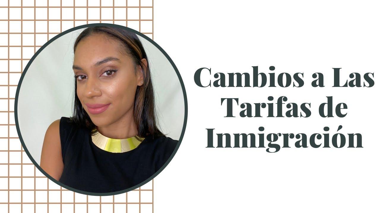Cambios a Las Tarifas de Inmigración