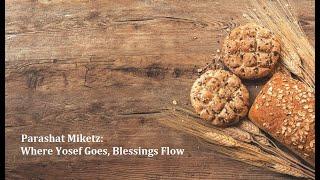 Jerusalem Lights Parashat Miketz 5781: Where Yosef Goes, Blessings Flow