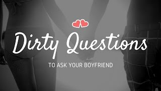 31+ Dirty Questions to Ask Your Boyfriend