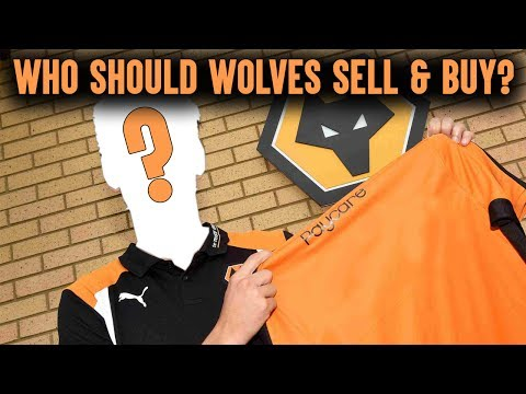 Who Should Wolves Sell & Buy?