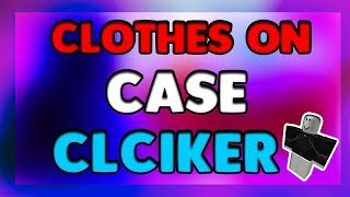 HOW TO GET CLOTHES ON CASE CLICKER - ROBLOX