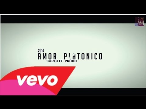 Amor Platonico - Proud ft. Burla (RAP ROMANTICO 2014) Videos De Viajes