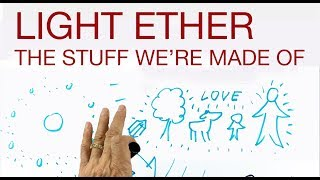 LIGHT ETHER  The Stuff We're Made Of  explained by Hans Wilhelm