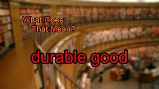 What does durable good mean?