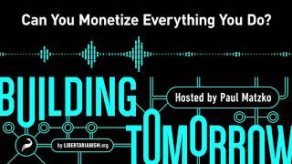 Building Tomorrow, Ep. 3: Can You Monetize Everything You Do?
