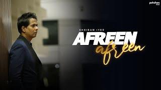 Afreen Afreen - Unplugged Cover | Shriram Iyer | A Tribute to Ustad Nusrat Fateh Ali Khan