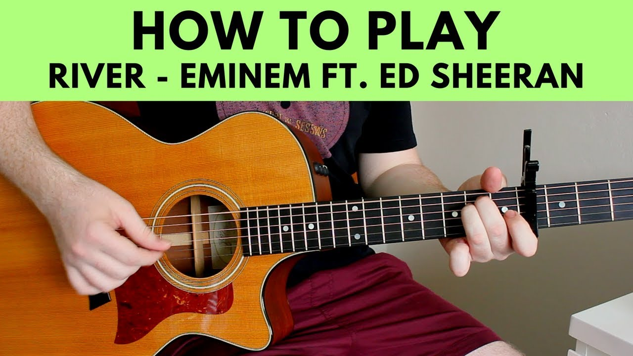 How To Play River Eminem Ft Ed Sheeran Guitar Tutorial W Chords