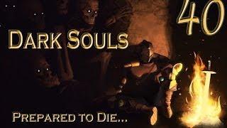 Dark Souls: Prepared to Die (Ep. 40) - Catacombs (pt. 1) Get Back Here!