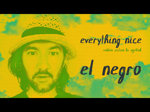 EL NEGRO | Everything Nice