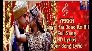 YRKKH|| Range Hai Dono Ke Dil|| Full Song|| HD Lyrics|| Your Song Lyrics