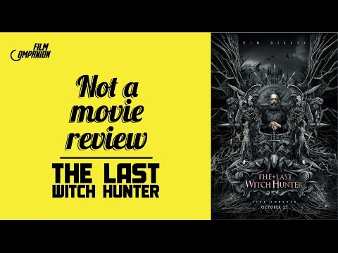 The Last Witch Hunter | Not A Movie Review | Sucharita Tyagi | Film Companion