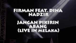 Video Firman feat. Dina Nadzir - Jangan Pikirin Abang (LIVE IN MELAKA) download MP3, 3GP, MP4, WEBM, AVI, FLV Desember 2017