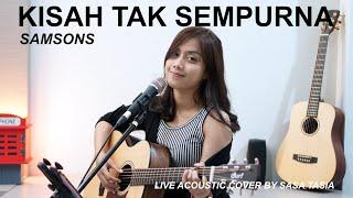 KISAH TAK SEMPURNA - SAMSONS ( LIVE ACOUSTIC COVER BY SASA TASIA )