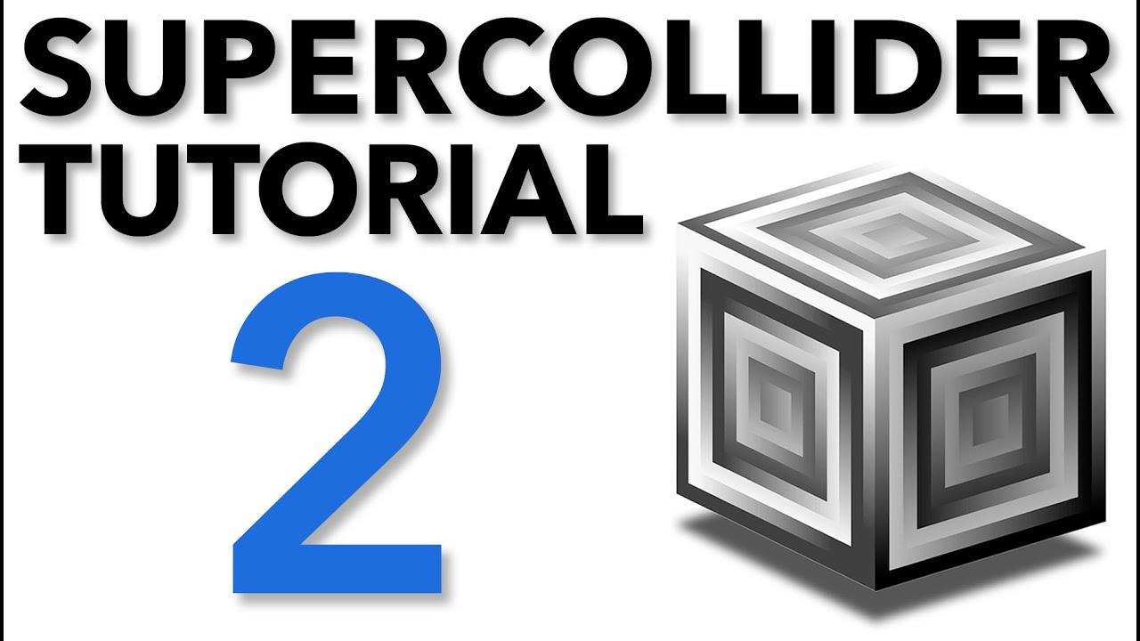 SuperCollider Tutorial: 2  Making Sound