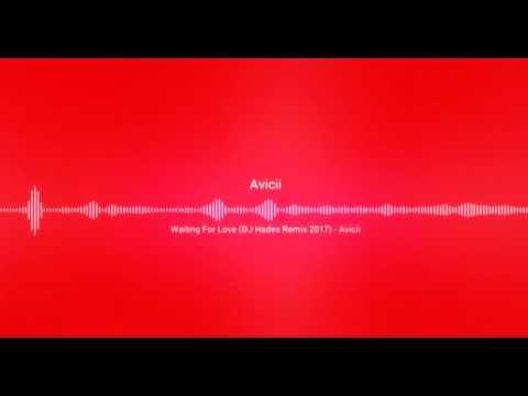 Avicii - Waiting For Love - DJ Hades Remix 2017