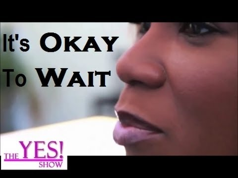 The YES! Show: It's Okay to Wait