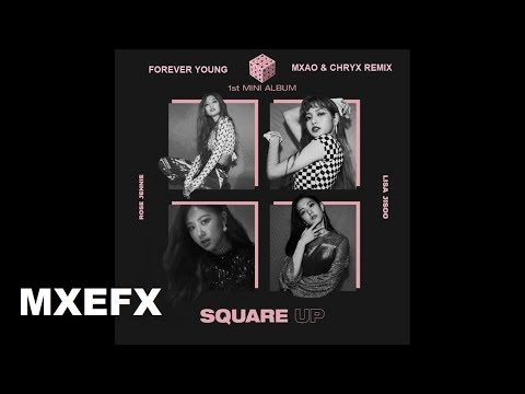 BLACKPINK - Forever Young (MXAO & CHRYX Remix)