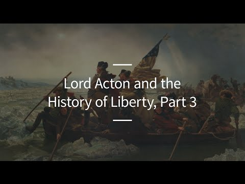 Excursions, Ep. 68: Lord Acton and the History of Liberty, Part 3