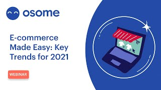 E-commerce Made Easy: Key Trends for 2021