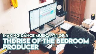 How Dance Music Is Made Today Part 1 The Rise Of The Bedroom Producer Youtube