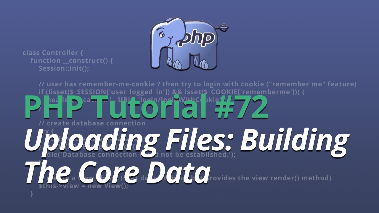 PHP Tutorial - #72 - Uploading Files: Building The Core Data
