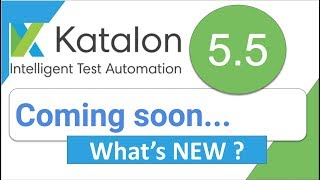 Katalon Studio v5.5 (Beta): What's New?