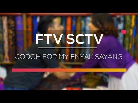 FTV SCTV - Jodoh For My Enyak Sayang