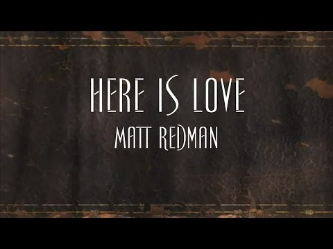 Here Is Love - Matt Redman