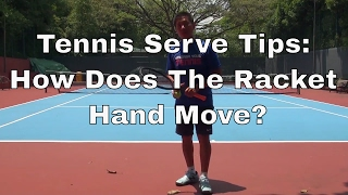 Tennis Serve Tips: How Does The Racket Hand Move?