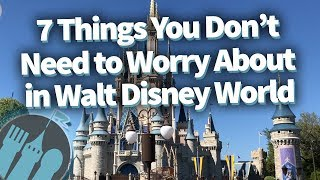 7-things-you-don-t-need-to-worry-about-in-walt-disney-world