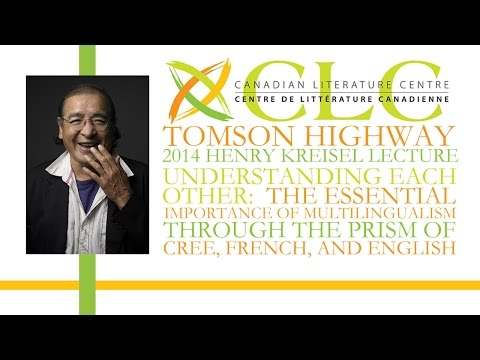 Tomson Highway | Understanding Each Other | CLC Kreisel Lecture