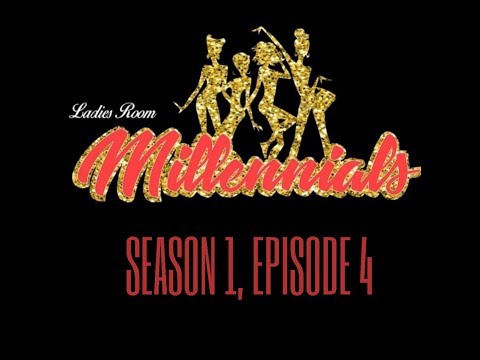 Ladies Room MILLENNIALS: Season 1, Episode 4