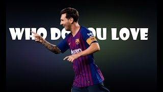 Lionel Messi - Who Do You Love Skills &amp Goals 20182019 HD