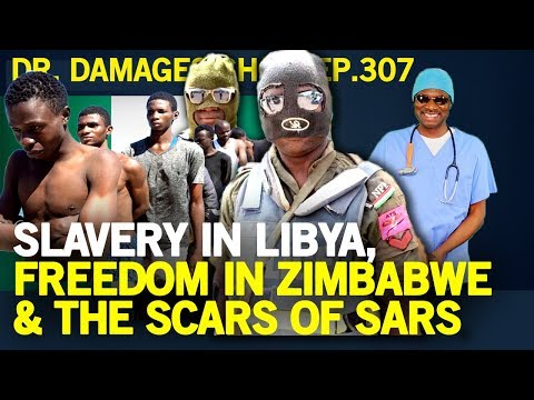 Dr. Damages Show – Episode 307: Slavery In Libya, Freedom In Zimbabwe & The Scars Of SARS