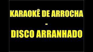 Baixar KARAOKÊ DE ARROCHA - DISCO ARRANHADO