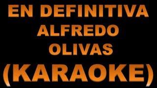 EN DEFINITIVA - ALFREDO OLIVAS (KARAOKE)
