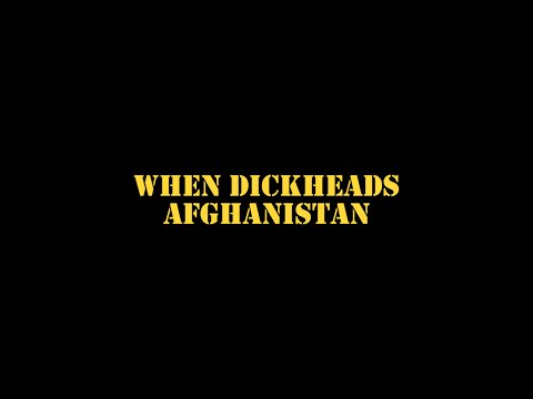 When Dickheads Afghanistan