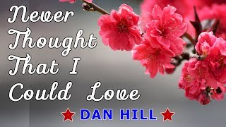 Never Thought That I Could Love - DAN HILL Karaoke HD