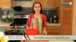 How To Make Sauteed Arugula With Garlic