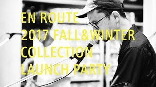 EN ROUTE 2017 FALL&WINTER COLLECTION LAUNCH PARTY thumbnail