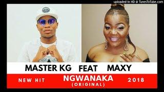 Master KG - Ngwanaka ft Maxy (Original)