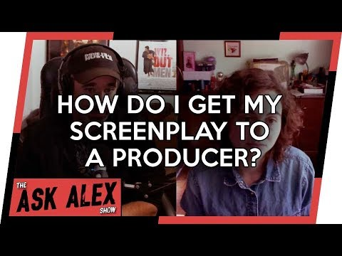How Do I Get My Screenplay to a Producer? - The Ask Alex Show 017